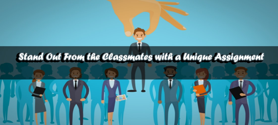 Stand Out From the Classmates with a Unique Assignment