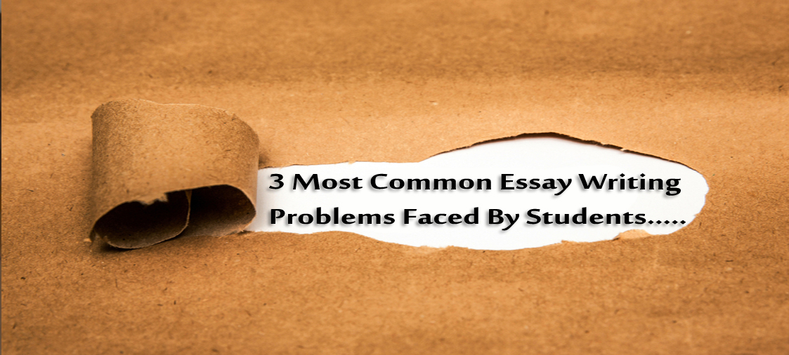 3 Most Common Essay Writing Problems Faced By Students
