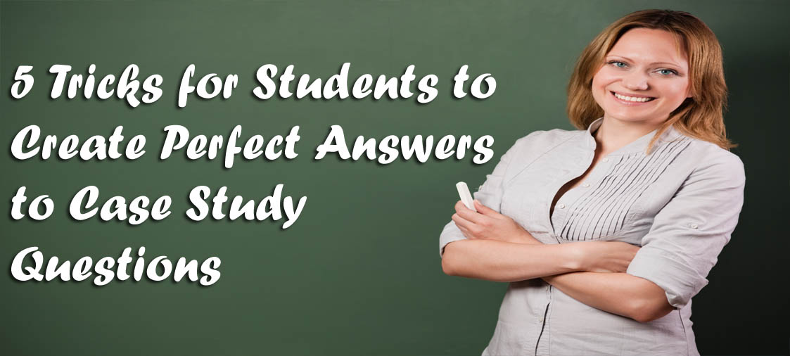 Tricks to apply when answering your case study questions