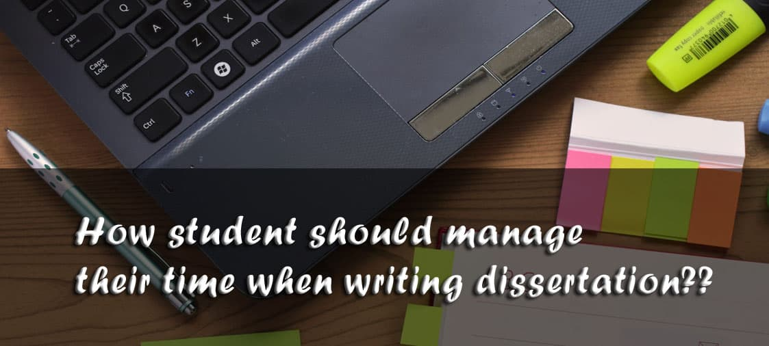 How student should manage their time when writing dissertation??